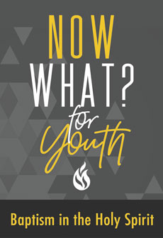 Now What? for Youth: Baptism in the Holy Spirit